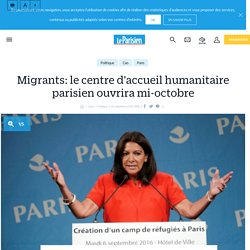 Migrants: le centre d'accueil humanitaire parisien ouvrira mi-octobre - le Parisien