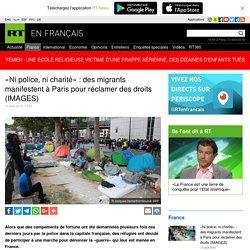 «Ni police, ni charité» : des migrants manifestent à Paris pour réclamer des droits