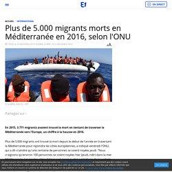Plus de 5.000 migrants morts en Méditerranée en 2016, selon l'ONU