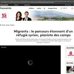 Migrants : le parcours étonnant d'un réfugié syrien, pianiste des camps