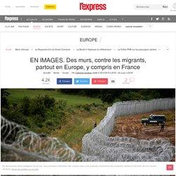 EN IMAGES. Des murs, contre les migrants, partout en Europe, y compris en France