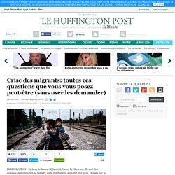 Crise des migrants: toutes ces questions que vous vous posez peut-être (sans oser les demander)