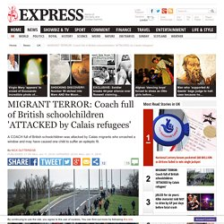 Calais migrants: Refugees attack Portree school coach with rocks as violence escalates