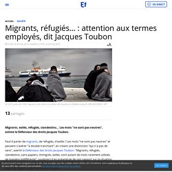 Migrants, réfugiés... : attention aux termes employés, dit Jacques Toubon