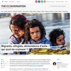 Migrants, réfugiés, demandeurs d'asile: quisont-ils vraiment?