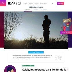 27 jan. 2021 Calais, les migrants dans l'enfer de la répression policière