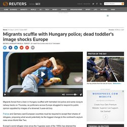 Migrants scuffle with Hungary police; dead toddler's image shocks Europe