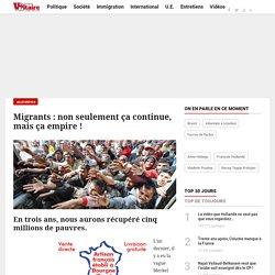Migrants : non seulement ça continue, mais ça empire !