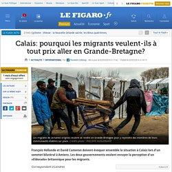 Calais: pourquoi les migrants veulent-ils à tout prix aller en Grande-Bretagne?