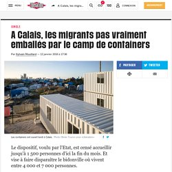 (2) A Calais, les migrants pas vraiment emballés par le camp de containers