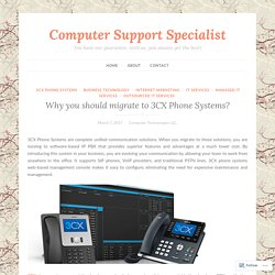 Why you should migrate to 3CX Phone Systems? – Computer Support Specialist