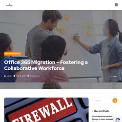 Office 365 Migration – Fostering a Collaborative Workforce - Leading IT Service Provider