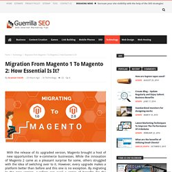 Migration From Magento 1 To Magento 2: How Essential Is It? - Guerrilla SEO
