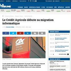Le Crédit Agricole débute sa migration informatique