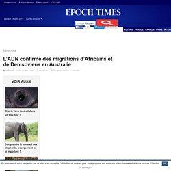 L'ADN confirme des migrations d'Africains et de Denisoviens en Australie – Epoch Times