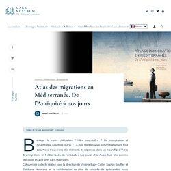 Atlas des migrations en Méditerranée. De l'Antiquité à nos jours. - Mare Nostrum
