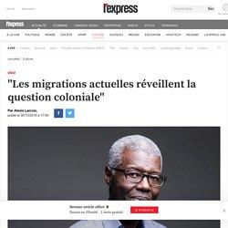 """""""Les migrations actuelles réveillent la question coloniale"""""""