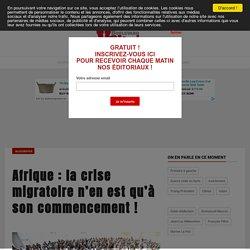 Afrique : la crise migratoire n'en est qu'à son commencement !