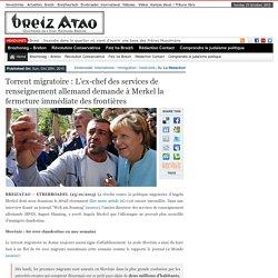 Torrent migratoire : L'ex-chef des services de renseignement allemand demande à Merkel la fermeture immédiate des frontières