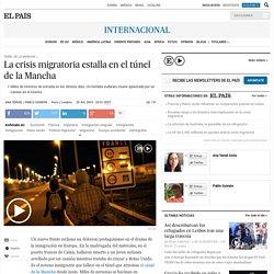 La crisis migratoria estalla en el túnel de la Mancha