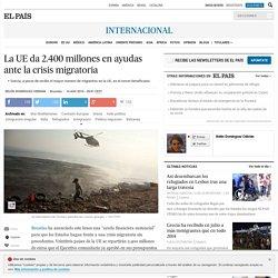 La UE da 2.400 millones en ayudas ante la crisis migratoria