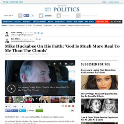 Mike Huckabee On His Faith: 'God Is Much More Real To Me Than The Clouds'