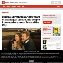 Mikhail Baryshnikov: 'Fifty years of working in theatre, and people know me because of Sex and the City' - iNews