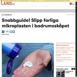 Snabbguide! Slipp farliga mikroplasten i badrumsskåpet