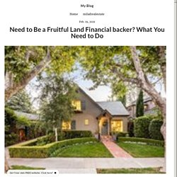Need to Be a Fruitful Land Financial backer? What You Need to Do - miladrealestate00002.simplesite.com