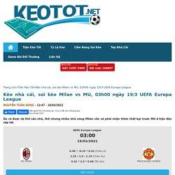 soi kèo Milan vs MU, 03h00 ngày 19/3 UEFA Europa League