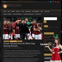 AC Milan Punya 100 Juta Euro Untuk Belanja Pemain