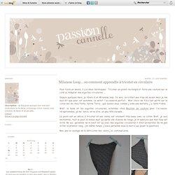 Milanese Loop... ou comment apprendre à tricoter en circulaire - Passion cannelle