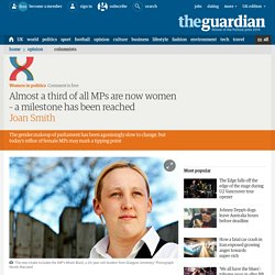 Almost a third of all MPs are now women – a milestone has been reached