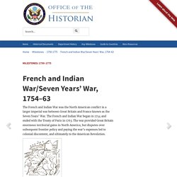 French and Indian War/Seven Years' War, 1754–63 - 1750–1775