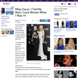 Miley Cyrus: I Told My Mom I Love Women When I Was 14