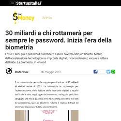 30 miliardi a chi rottamerà per sempre le password. Inizia l'era della biometria