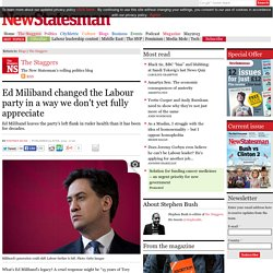 Ed Miliband changed the Labour party in a way we don't yet fully appreciate
