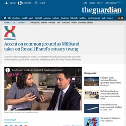 Accent on common ground as Miliband takes on Russell Brand's estuary twang