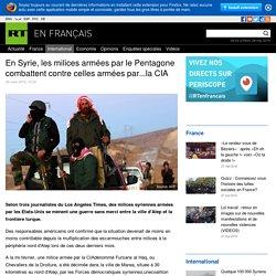 En Syrie, les milices armées par le Pentagone combattent contre celles armées par...la CIA