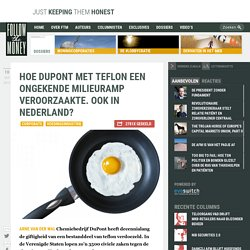 Hoe DuPont met teflon een ongekende milieuramp veroorzaakte. Ook in Nederland?
