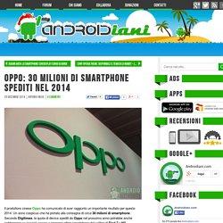 Oppo: 30 milioni di smartphone spediti nel 2014