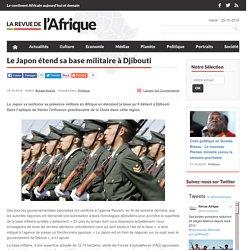 Le Japon étend sa base militaire à Djibouti pour contrer l'influence chinoise : La Revue de l'Afrique