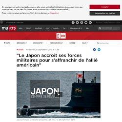 """""""Le Japon accroît ses forces militaires pour s'affranchir de l'allié américain"""""""