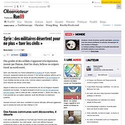 """Syrie : des militaires désertent pour ne plus """"tuer les civils"""""""