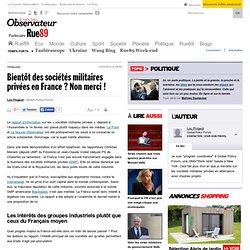 Bientôt des sociétés militaires privées en France? Non merci!