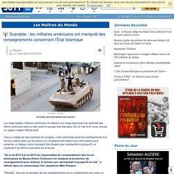 Scandale : les militaires américains ont manipulé des renseignements concernant l'Etat Islamique