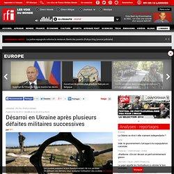 Désarroi en Ukraine après plusieurs défaites militaires successives - Europe