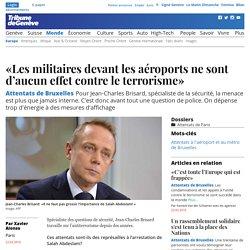 Attentats de Bruxelles: «Les militaires devant les aéroports ne sont d'aucun effet contre le terrorisme»