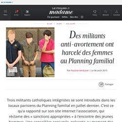 Des militants anti-avortement ont harcelé des femmes au Planning familial