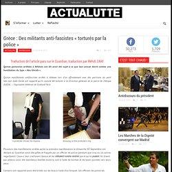 Grèce : Des militants anti-fascistes « torturés par la police »